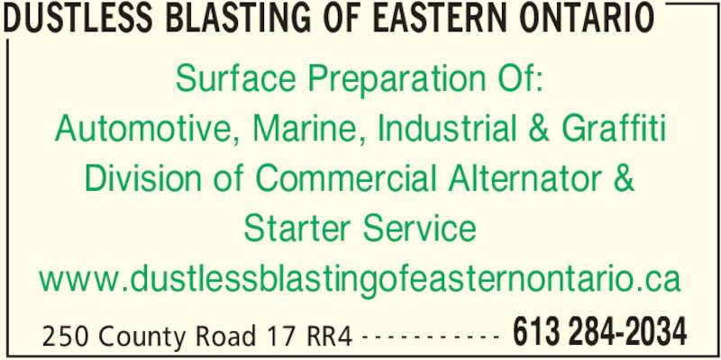 Commercial Alternator & Starter (613-284-2034) - Display Ad - DUSTLESS BLASTING OF EASTERN ONTARIO 250 County Road 17 RR4 613 284-2034- - - - - - - - - - - Surface Preparation Of: Automotive, Marine, Industrial & Graffiti Division of Commercial Alternator & Starter Service www.dustlessblastingofeasternontario.ca