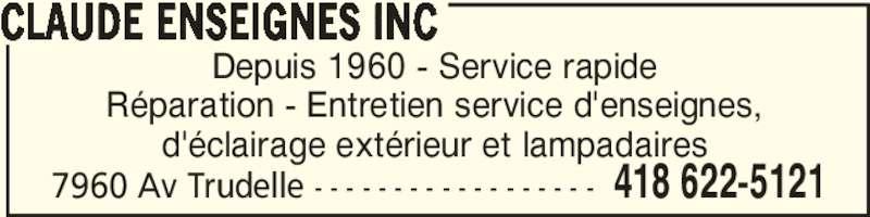 Enseignes Claude (418-622-5121) - Annonce illustrée======= - 7960 Av Trudelle - - - - - - - - - - - - - - - - - - 418 622-5121 Depuis 1960 - Service rapide Réparation - Entretien service d'enseignes, d'éclairage extérieur et lampadaires CLAUDE ENSEIGNES INC