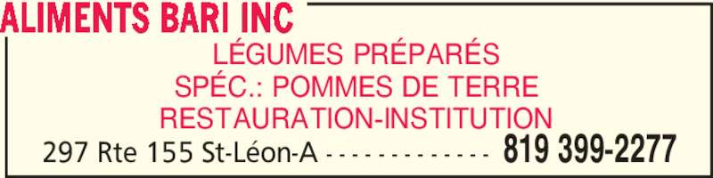 Aliments Bari (819-399-2277) - Annonce illustrée======= - ALIMENTS BARI INC 297 Rte 155 St-Léon-A - - - - - - - - - - - - - 819 399-2277 LÉGUMES PRÉPARÉS SPÉC.: POMMES DE TERRE RESTAURATION-INSTITUTION