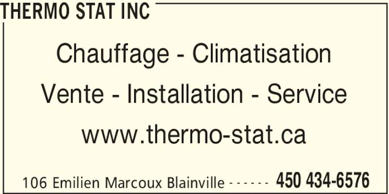 Thermo Stat Inc (450-434-6576) - Annonce illustrée======= - THERMO STAT INC 106 Emilien Marcoux Blainville 450 434-6576- - - - - - Chauffage - Climatisation Vente - Installation - Service www.thermo-stat.ca
