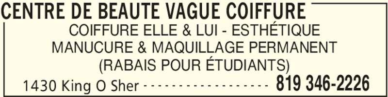 Centre de Beauté Vague Coiffure (819-346-2226) - Annonce illustrée======= - CENTRE DE BEAUTE VAGUE COIFFURE 1430 King O Sher 819 346-2226- - - - - - - - - - - - - - - - - - COIFFURE ELLE & LUI - ESTHÉTIQUE MANUCURE & MAQUILLAGE PERMANENT (RABAIS POUR ÉTUDIANTS)