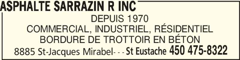 Asphalte Sarrazin R Inc (450-475-8322) - Annonce illustrée======= - DEPUIS 1970 COMMERCIAL, INDUSTRIEL, RÉSIDENTIEL BORDURE DE TROTTOIR EN BÉTON 8885 St-Jacques Mirabel- - - ASPHALTE SARRAZIN R INC St Eustache 450 475-8322