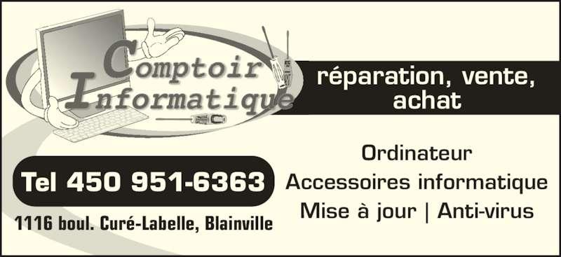 Le Comptoir Informatique Inc (450-951-6363) - Annonce illustrée======= - achat réparation, vente, Ordinateur Accessoires informatique Mise à jour | Anti-virus Tel 450 951-6363 1116 boul. Curé-Labelle, Blainville