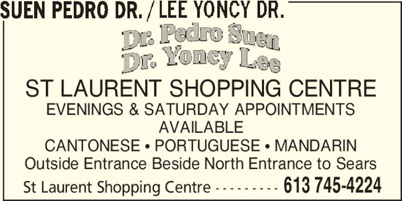 Dr Pedro Suen - Dr Yoncy Lee (613-745-4224) - Display Ad - ST LAURENT SHOPPING CENTRE EVENINGS & SATURDAY APPOINTMENTS AVAILABLE CANTONESE π PORTUGUESE π MANDARIN Outside Entrance Beside North Entrance to Sears St Laurent Shopping Centre - - - - - - - - - 613 745-4224 SUEN PEDRO DR.