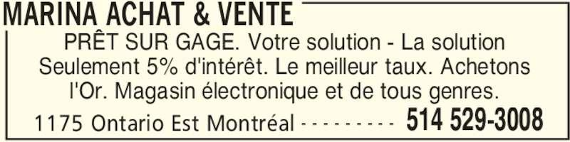 Marina Achat & Vente (514-529-3008) - Annonce illustrée======= - MARINA ACHAT & VENTE 1175 Ontario Est Montréal 514 529-3008- - - - - - - - - PRÊT SUR GAGE. Votre solution - La solution Seulement 5% d'intérêt. Le meilleur taux. Achetons l'Or. Magasin électronique et de tous genres.