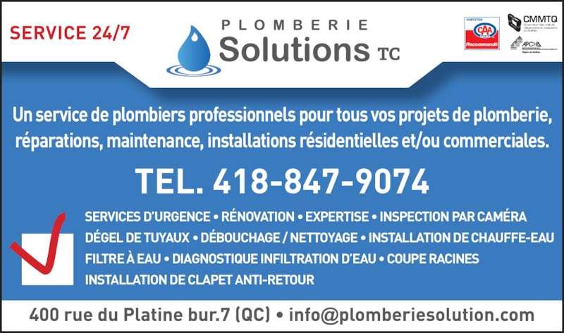 Plomberie Solutions TC (418-847-9074) - Annonce illustrée======= - SERVICES D'URGENCE • RÉNOVATION • EXPERTISE • INSPECTION PAR CAMÉRA DÉGEL DE TUYAUX • DÉBOUCHAGE / NETTOYAGE • INSTALLATION DE CHAUFFE-EAU FILTRE À EAU • DIAGNOSTIQUE INFILTRATION D'EAU • COUPE RACINES INSTALLATION DE CLAPET ANTI-RETOUR Un service de plombiers professionnels pour tous vos projets de plomberie, réparations, maintenance, installations résidentielles et/ou commerciales. TEL. 418-847-9074 Recommandé CMMTQ Corporation des maîtres mécaniciens en tuyauterie du Québec SERVICE 24/7