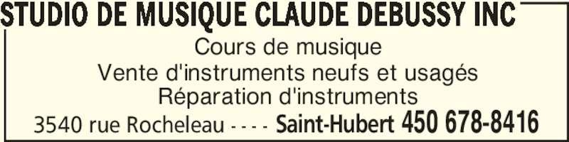 Studio De Musique Claude Debussy Inc (450-678-8416) - Annonce illustrée======= - 3540 rue Rocheleau - - - - Saint-Hubert 450 678-8416 Cours de musique Vente d'instruments neufs et usagés Réparation d'instruments STUDIO DE MUSIQUE CLAUDE DEBUSSY INC