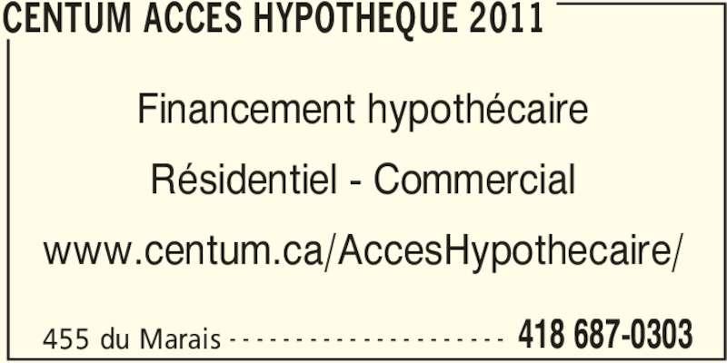 Centum Accès Hypothéque 2011 (418-687-0303) - Annonce illustrée======= - CENTUM ACCES HYPOTHEQUE 2011 455 du Marais 418 687-0303- - - - - - - - - - - - - - - - - - - - - Financement hypothécaire Résidentiel - Commercial www.centum.ca/AccesHypothecaire/