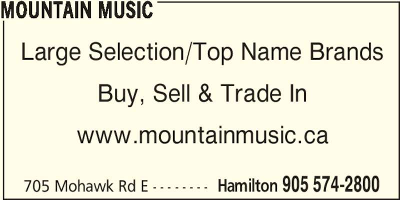 Mountain Music (905-574-2800) - Display Ad - 705 Mohawk Rd E - - - - - - - - Hamilton 905 574-2800 MOUNTAIN MUSIC Large Selection/Top Name Brands Buy, Sell & Trade In www.mountainmusic.ca