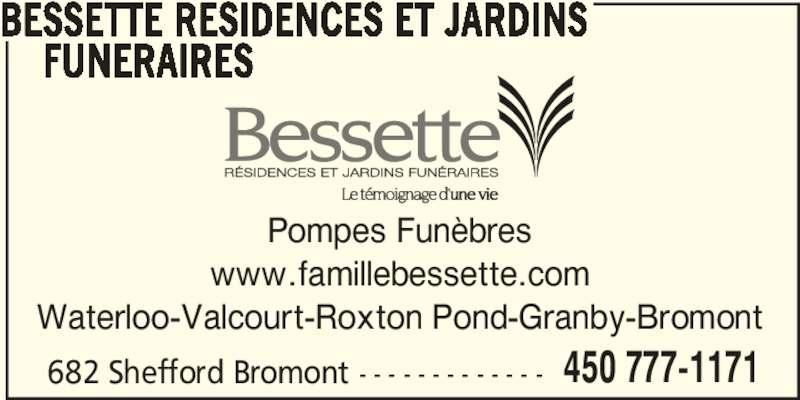 Bessette Résidences et Jardins Funéraires (450-777-1171) - Annonce illustrée======= - BESSETTE RESIDENCES ET JARDINS     FUNERAIRES Pompes Funèbres www.famillebessette.com Waterloo-Valcourt-Roxton Pond-Granby-Bromont 682 Shefford Bromont - - - - - - - - - - - - - 450 777-1171