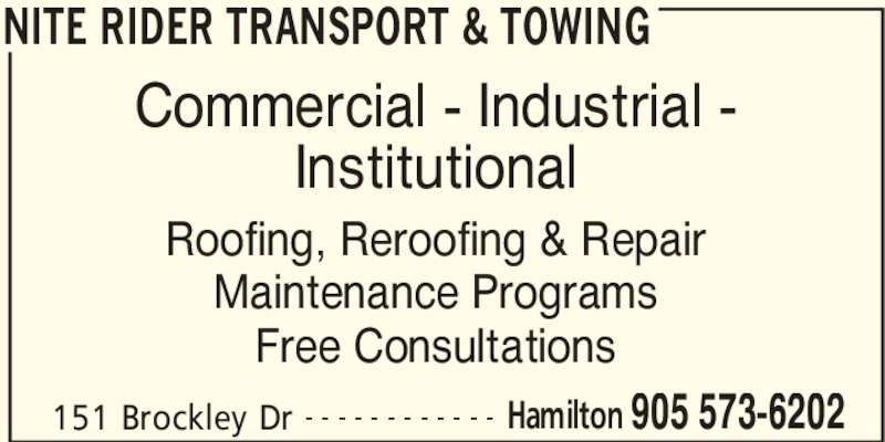 Atlantic Roofers Ontario Ltd (905-573-6202) - Display Ad - NITE RIDER TRANSPORT & TOWING 151 Brockley Dr Hamilton 905 573-6202- - - - - - - - - - - - Commercial - Industrial - Institutional Roofing, Reroofing & Repair Maintenance Programs Free Consultations