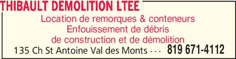 Thibault Démolition Ltée (819-671-4112) - Annonce illustrée======= - THIBAULT DEMOLITION LTEE 819 671-4112135 Ch St Antoine Val des Monts - - - Location de remorques & conteneurs Enfouissement de débris de construction et de démolition