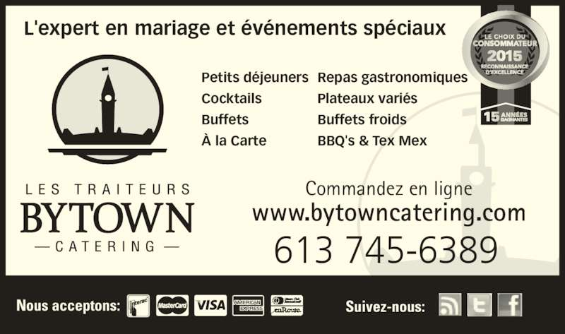 Bytown Catering (613-745-6389) - Annonce illustrée======= - Nous acceptons:  613 745-6389 Commandez en ligne www.bytowncatering.com Suivez-nous: L'expert en mariage et événements spéciaux Petits déjeuners Cocktails Buffets À la Carte Repas gastronomiques Plateaux variés Buffets froids BBQ's & Tex Mex