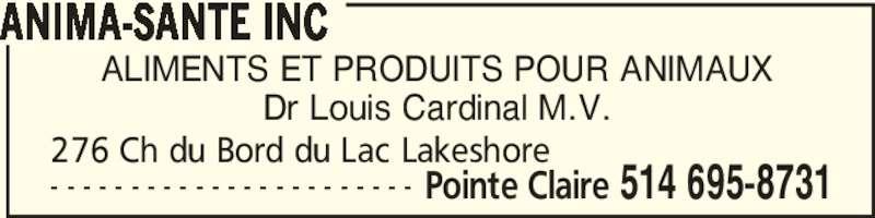 Anima-Santé Inc (514-695-8731) - Annonce illustrée======= - ALIMENTS ET PRODUITS POUR ANIMAUX Dr Louis Cardinal M.V. ANIMA-SANTE INC Pointe Claire 514 695-8731- - - - - - - - - - - - - - - - - - - - - - - 276 Ch du Bord du Lac Lakeshore