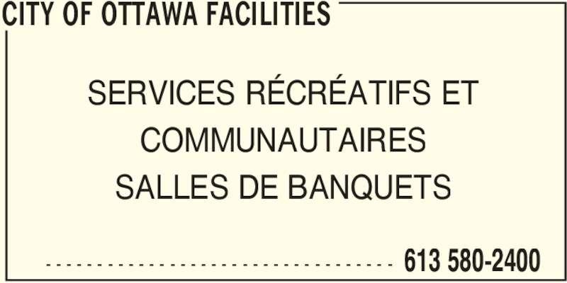 Ville d'Ottawa (613-580-2400) - Annonce illustrée======= - CITY OF OTTAWA FACILITIES  613 580-2400- - - - - - - - - - - - - - - - - - - - - - - - - - - - - - - - - - SERVICES RÉCRÉATIFS ET COMMUNAUTAIRES SALLES DE BANQUETS