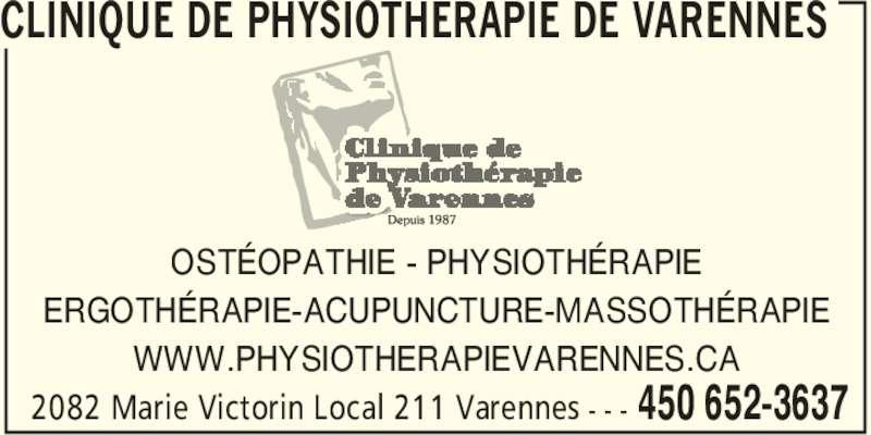 Clinique De Physiothérapie De Varennes (450-652-3637) - Annonce illustrée======= - CLINIQUE DE PHYSIOTHERAPIE DE VARENNES 2082 Marie Victorin Local 211 Varennes  450 652-3637- - - OSTÉOPATHIE - PHYSIOTHÉRAPIE ERGOTHÉRAPIE-ACUPUNCTURE-MASSOTHÉRAPIE WWW.PHYSIOTHERAPIEVARENNES.CA