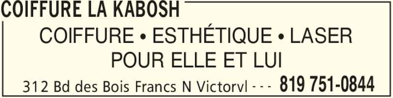 Coiffure La Kabosh (819-751-0844) - Annonce illustrée======= - COIFFURE LA KABOSH 312 Bd des Bois Francs N Victorvl 819 751-0844- - - COIFFURE π ESTHÉTIQUE π LASER POUR ELLE ET LUI