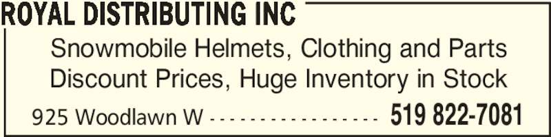 Royal Distributing Inc (519-822-7081) - Display Ad - Snowmobile Helmets, Clothing and Parts Discount Prices, Huge Inventory in Stock ROYAL DISTRIBUTING INC 519 822-7081925 Woodlawn W - - - - - - - - - - - - - - - - -