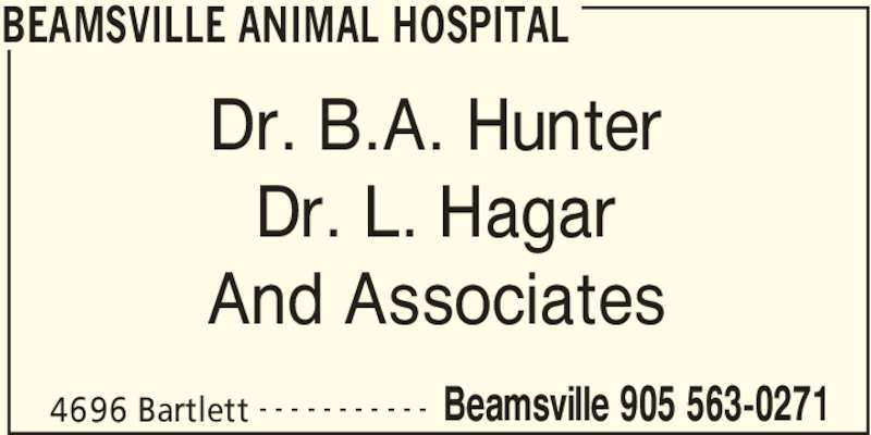 Beamsville Animal Hospital (905-563-0271) - Display Ad - BEAMSVILLE ANIMAL HOSPITAL 4696 Bartlett Beamsville 905 563-0271- - - - - - - - - - - Dr. B.A. Hunter Dr. L. Hagar And Associates