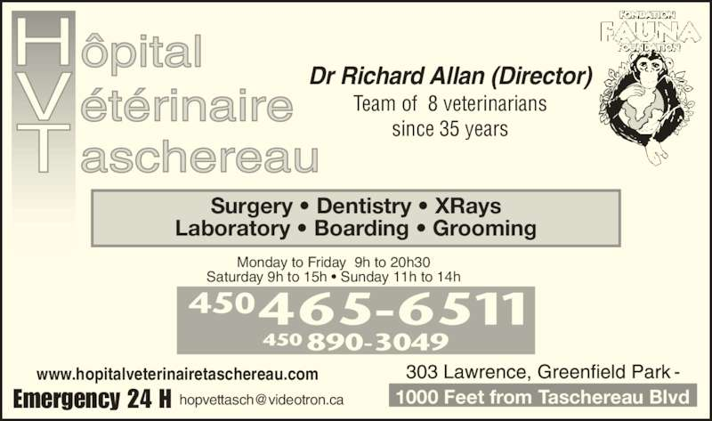 Taschereau Veterinarian Hospital (450-465-6511) - Display Ad - www.hopitalveterinairetaschereau.com Team of  8 veterinarians since 35 years Dr Richard Allan (Director) Surgery • Dentistry • XRays Laboratory • Boarding • Grooming Monday to Friday  9h to 20h30 Saturday 9h to 15h • Sunday 11h to 14h 450 890-3049