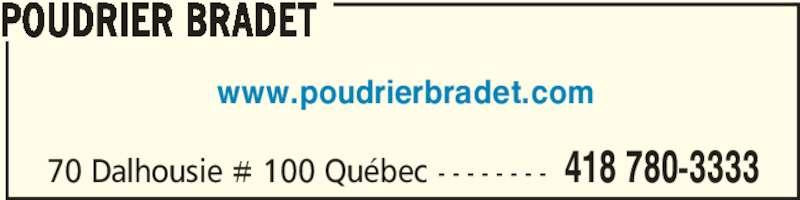 Poudrier Bradet (418-780-3333) - Annonce illustrée======= - www.poudrierbradet.com POUDRIER BRADET 70 Dalhousie # 100 Québec - - - - - - - - 418 780-3333