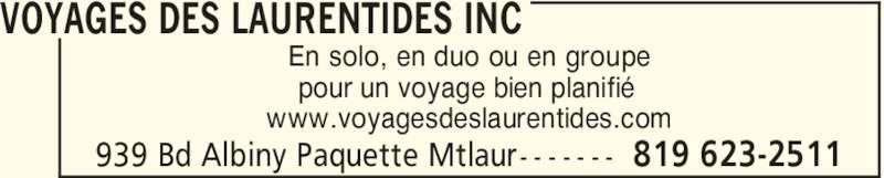 Voyages Des Laurentides Inc (819-623-2511) - Annonce illustrée======= - VOYAGES DES LAURENTIDES INC 819 623-2511939 Bd Albiny Paquette Mtlaur- - - - - - - En solo, en duo ou en groupe pour un voyage bien planifié www.voyagesdeslaurentides.com