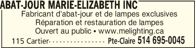 Abat-Jour Marie-Elizabeth Inc (514-695-0045) - Annonce illustrée======= - Fabricant d'abat-jour et de lampes exclusives Réparation et restauration de lampes Ouvert au public • www.melighting.ca ABAT-JOUR MARIE-ELIZABETH INC 115 Cartier- - - - - - - - - - - - - - - - Pte-Claire 514 695-0045
