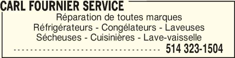 Carl Fournier Service (514-323-1504) - Annonce illustrée======= - CARL FOURNIER SERVICE - - - - - - - - - - - - - - - - - - - - - - - - - - - - - - - - - - - 514 323-1504 Réparation de toutes marques Réfrigérateurs - Congélateurs - Laveuses Sécheuses - Cuisinières - Lave-vaisselle