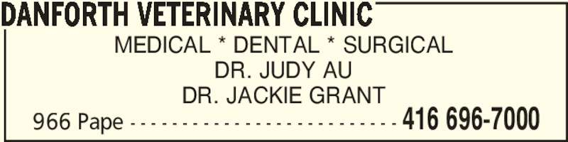 Danforth Veterinary Clinic (416-696-7000) - Display Ad - MEDICAL * DENTAL * SURGICAL DR. JUDY AU DR. JACKIE GRANT DANFORTH VETERINARY CLINIC 416 696-7000966 Pape - - - - - - - - - - - - - - - - - - - - - - - - - -