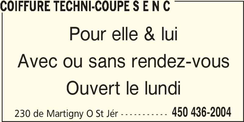 Coiffure Techni-Coupe S E N C (450-436-2004) - Annonce illustrée======= - 450 436-2004 COIFFURE TECHNI-COUPE S E N C Pour elle & lui Avec ou sans rendez-vous Ouvert le lundi 230 de Martigny O St Jér - - - - - - - - - - -