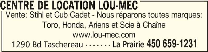 Location d'outils Lou Mec (450-659-1231) - Annonce illustrée======= - 1290 Bd Taschereau - - - - - - - La Prairie 450 659-1231 Vente: Stihl et Cub Cadet - Nous réparons toutes marques: Toro, Honda, Ariens et Scie à Chaîne www.lou-mec.com CENTRE DE LOCATION LOU-MEC