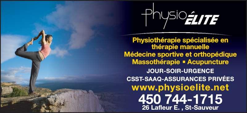 Physio Elite Inc (450-744-1715) - Annonce illustrée======= - JOUR-SOIR-URGENCE CSST-SAAQ-ASSURANCES PRIVÉES www.physioelite.net 450 744-1715 26 Lafleur E. , St-Sauveur Physiothérapie spécialisée en thérapie manuelle Médecine sportive et orthopédique Massothérapie  Acupuncture