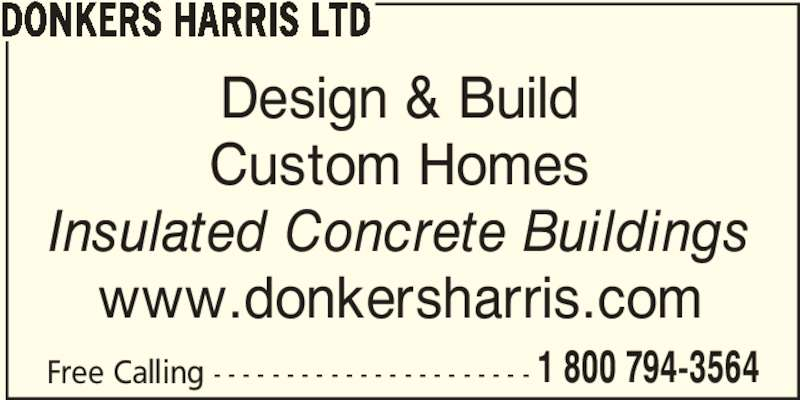 Donkers Harris Ltd (519-291-4881) - Display Ad - DONKERS HARRIS LTD Free Calling - - - - - - - - - - - - - - - - - - - - - - 1 800 794-3564 Design & Build Custom Homes Insulated Concrete Buildings www.donkersharris.com