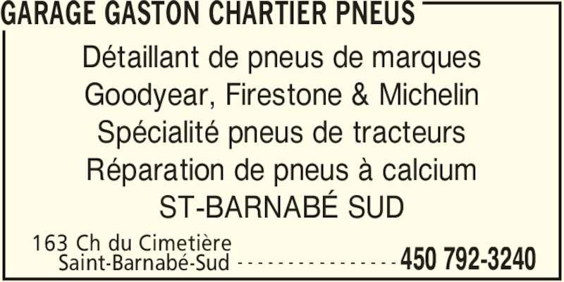 Garage Gaston Chartier Pneus (450-792-3240) - Annonce illustrée======= - GARAGE GASTON CHARTIER PNEUS 163 Ch du Cimetière  450 792-3240Saint-Barnabé-Sud - - - - - - - - - - - - - - - - Détaillant de pneus de marques Goodyear, Firestone & Michelin Spécialité pneus de tracteurs Réparation de pneus à calcium ST-BARNABÉ SUD