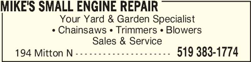 Mike's Small Engine Repair (519-383-1774) - Display Ad - Your Yard & Garden Specialist π Chainsaws π Trimmers π Blowers Sales & Service MIKE'S SMALL ENGINE REPAIR 194 Mitton N - - - - - - - - - - - - - - - - - - - - - 519 383-1774