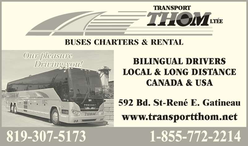 Transport Thom Ltée (819-663-7253) - Display Ad - CANADA & USA www.transportthom.net Our pleasure Driving you! BUSES CHARTERS & RENTAL BILINGUAL DRIVERS LOCAL & LONG DISTANCE