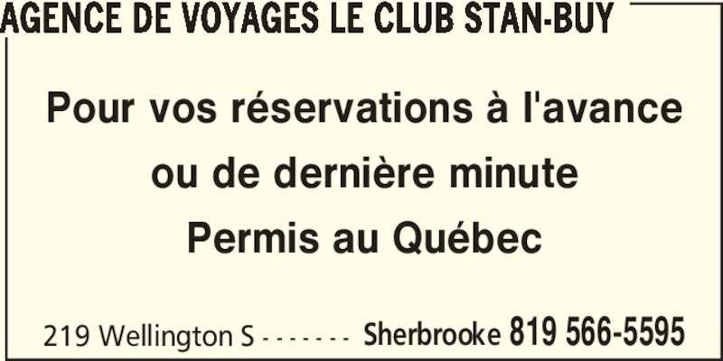 Agence de Voyages Le Club Stan-Buy (819-566-5595) - Annonce illustrée======= - 219 Wellington S - - - - - - - Sherbrooke 819 566-5595 AGENCE DE VOYAGES LE CLUB STAN-BUY Pour vos réservations à l'avance ou de dernière minute Permis au Québec