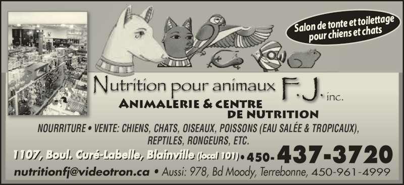 Nutrition Pour Animaux F J Inc (450-437-3720) - Annonce illustrée======= - •450-1107, Boul. Curé-Labelle, Blainville (local 101) NOURRITURE • VENTE: CHIENS, CHATS, OISEAUX, POISSONS (EAU SALÉE & TROPICAUX), REPTILES, RONGEURS, ETC. Salon de tonte e t toilettage , l. ll , l i ill (l l ) pour chiens et ch ats