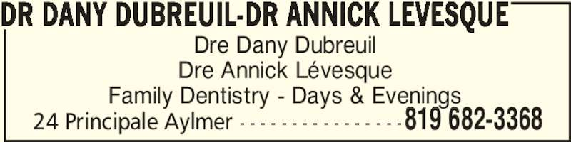 Dre Dany Dubreuil - Dre Annick Levesque (819-682-3368) - Display Ad - Dre Dany Dubreuil Dre Annick Lévesque Family Dentistry - Days & Evenings DR DANY DUBREUIL-DR ANNICK LEVESQUE 819 682-336824 Principale Aylmer - - - - - - - - - - - - - - - -