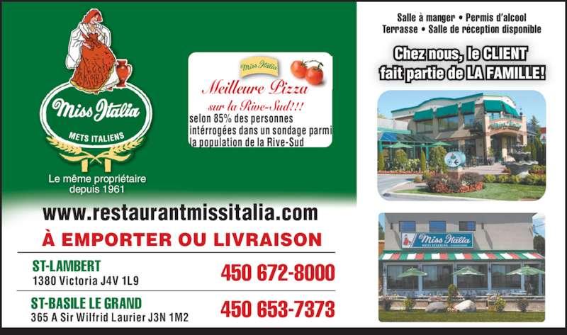 Miss Italia (450-672-8000) - Annonce illustrée======= - selon 85% des personnes intérrogées dans un sondage parmi la population de la Rive-Sud Meilleure Pizza sur la Rive-Sud!!! ST-BASILE LE GRAND 365 A Sir Wilfrid Laurier J3N 1M2 450 653-7373 ST-LAMBERT 1380 Victoria J4V 1L9 450 672-8000 www.restaurantmissitalia.com À EMPORTER OU LIVRAISON Le même propriétaire depuis 1961 Salle à manger • Permis d'alcool Terrasse • Salle de réception disponible Chez nous, le CLIENT  fait partie de LA FAMILLE!