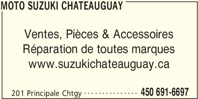 Moto Suzuki Chateauguay (450-691-6697) - Annonce illustrée======= - 201 Principale Chtgy 450 691-6697- - - - - - - - - - - - - - - Ventes, Pièces & Accessoires Réparation de toutes marques www.suzukichateauguay.ca MOTO SUZUKI CHATEAUGUAY