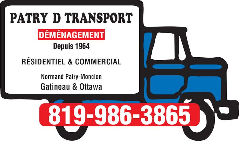 Patry D Transport (819-986-3865) - Annonce illustrée======= - RÉSIDENTIEL & COMMERCIAL Normand Patry-Moncion Gatineau & Ottawa Depuis 1964 819-986-3865 DÉMÉNAGEMENT