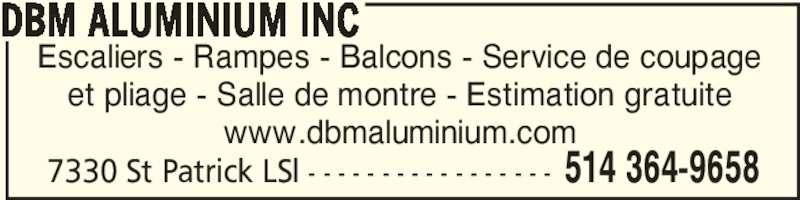 DBM Aluminium et Fer Ornemental (514-364-9658) - Annonce illustrée======= - 7330 St Patrick LSl - - - - - - - - - - - - - - - - - 514 364-9658 Escaliers - Rampes - Balcons - Service de coupage et pliage - Salle de montre - Estimation gratuite www.dbmaluminium.com DBM ALUMINIUM INC