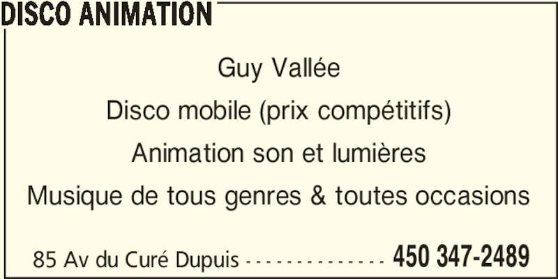 Disco Animation (450-347-2489) - Annonce illustrée======= - DISCO ANIMATION 85 Av du Curé Dupuis - - - - - - - - - - - - - - 450 347-2489 Guy Vallée Disco mobile (prix compétitifs) Animation son et lumières Musique de tous genres & toutes occasions