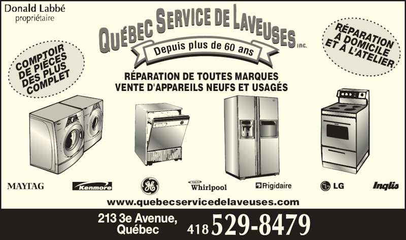 Québec Service de Laveuses Inc (418-529-8479) - Annonce illustrée======= - PTO IR DE  PIÈ CES DES  PL US  COM PLE RÉPARATION À DOMICILE ET À L'ATELIER VENTE D'APPAREILS NEUFS ET USAGÉS RÉPARATION DE TOUTES MARQUES 60 213 3e Avenue, Québec www.quebecservicedelaveuses.com COM