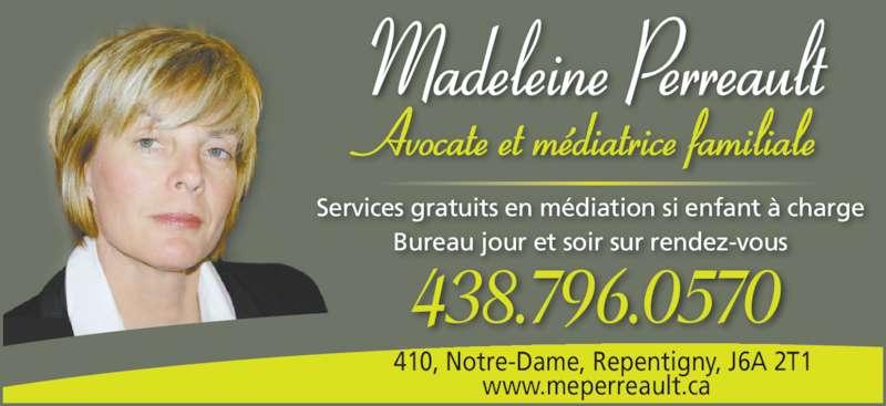 Me Madeleine Perreault (450-654-0367) - Annonce illustrée======= - Services gratuits en médiation si enfant à charge Bureau jour et soir sur rendez-vous Avocate et médiatrice familiale Madeleine Perreault 410, Notre-Dame, Repentigny, J6A 2T1 www.meperreault.ca   438.796.0570