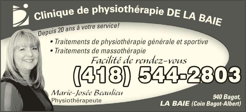 Clinique de Physiothérapie de la Baie (418-544-2803) - Annonce illustrée======= - Marie-Josée Beaulieu Physiothérapeute • Traitements de physiothérapie générale et sportive • Traitements de massothérapie (418) 544-2803 940 Bagot, LA BAIE (Coin Bagot-Albert) Facilité de rendez-vous