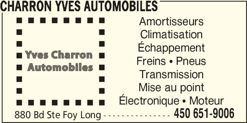 Charron Yves Automobiles (450-651-9006) - Annonce illustrée======= - CHARRON YVES AUTOMOBILES Amortisseurs Climatisation Échappement Freins π Pneus Transmission Mise au point Électronique π Moteur 880 Bd Ste Foy Long - - - - - - - - - - - - - - - 450 651-9006