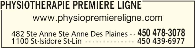 Physiothérapie Première Ligne (450-478-3078) - Annonce illustrée======= - 482 Ste Anne Ste Anne Des Plaines - - 450 478-3078 www.physiopremiereligne.com PHYSIOTHERAPIE PREMIERE LIGNE 1100 St-Isidore St-Lin - - - - - - - - - - - - - - 450 439-6977