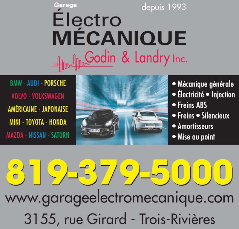 Garage Électro-Mécanique Godin & Landry Inc. (819-379-5000) - Annonce illustrée======= - 819-379-5000 depuis 1993 3155, rue Girard - Trois-Rivières www.garageelectromecanique.com • Mécanique générale • Électricité • Injection • Freins ABS • Freins • Silencieux • Amortisseurs • Mise au point BMW - AUDI - PORSCHE VOLVO - VOLKSWAGEN AMÉRICAINE - JAPONAISE MINI - TOYOTA - HONDA MAZDA - NISSAN - SATURN